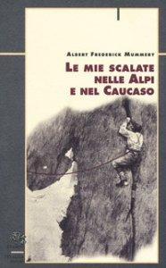 Copertina di 'Le mie scalate nelle Alpi e nel Caucaso'