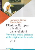 L'Unione Europea e la sfida delle religioni. Verso una nuova presenza della religione nella scuola - Genre Ermanno, Pajer Flavio
