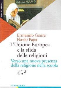 Copertina di 'L'Unione Europea e la sfida delle religioni. Verso una nuova presenza della religione nella scuola'