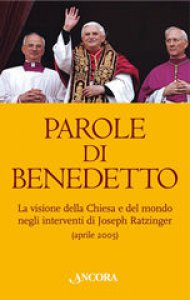 Copertina di 'Parole di Benedetto. La visione della Chiesa e del mondo negli interventi di Joseph Ratzinger'