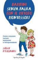Bambini senza paura con il metodo Montessori. Come crescere curiosi, autonomi e intraprendenti - D'Esclaibes Sylvie