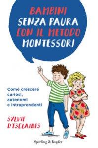 Copertina di 'Bambini senza paura con il metodo Montessori. Come crescere curiosi, autonomi e intraprendenti'