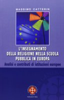 L' insegnamento della religione nella scuola pubblica in Europa - Massimo Catterin