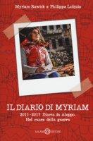 Il diario di Myriam 2011-2016. Diario da Aleppo. Nel cuore della guerra - Rawick Myriam, Lobjois Philippe