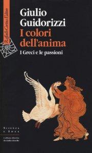 Copertina di 'I colori dell'anima. I Greci e le passioni'