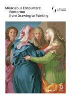 Miraculous encounters: Pontormo from drawing to painting. Catalogo della mostra (Firenze, 8 maggio-29 luglio 2018)