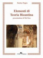 Elementi di teoria bizantina - Negro Enrica