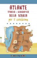 Atlante storico-geografico della Bibbia per il catechismo - Serena Gigante