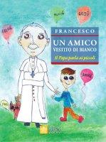 Un Amico vestito di bianco - Francesco (Jorge Mario Bergoglio)
