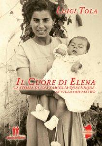 Copertina di 'Il cuore di Elena. La storia di una famiglia qualunque di Villa San Pietro'
