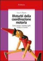 Disturbi della coordinazione motoria. Come aiutare i bambini goffi a casa e a scuola - Kurtz Lisa A.