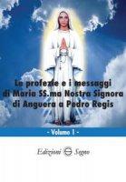 Le profezie e i messaggi di Maria SS.ma Nostra Signora di Anguerra a Pedro Regis - Pedro Regis