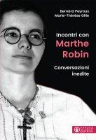 Incontri con Marthe Robin - Bernard Peyrous e Marie-Thérèse Gille