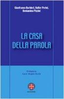 La casa della Parola. L'esperienza dei gruppi d'ascolto nella diocesi di Venezia - Beniamino Pizziol, Valter Perini, Gianfranco Barbieri