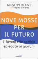 Nove mosse per il futuro. Il lavoro che cambia spiegato ai giovani - Biazzo Giuseppe, Di Nardo Filippo
