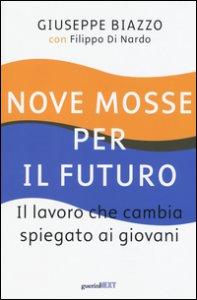 Copertina di 'Nove mosse per il futuro. Il lavoro che cambia spiegato ai giovani'
