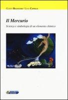 Il mercurio. Scienza e simbologia di un elemento chimico - Bellocchio Guido, Cappello Levio