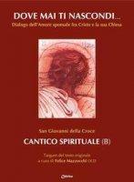 Dove mai ti nascondi... Cantico spirituale (B) - Giovanni della Croce (san)