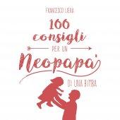 100 consigli per un neopapà di una bimba - Francesco Liera