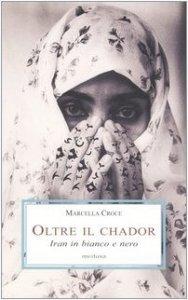 Copertina di 'Oltre il chador. Iran in bianco e nero'