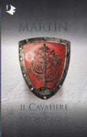 Il cavaliere dei Sette Regni - Martin George R. R.