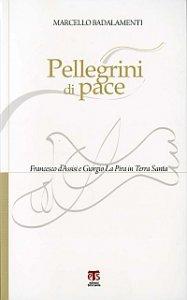 Copertina di 'Pellegrini di pace. Francesco d'Assisi e Giorgio La Pira in Terra Santa'