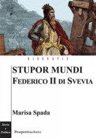 Stupor mundi. Federico II di Svevia - Spada Marisa