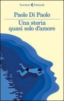 Una storia quasi solo d'amore - Di Paolo Paolo
