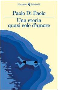 Copertina di 'Una storia quasi solo d'amore'
