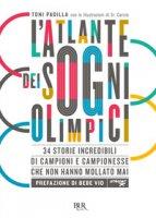 L' atlante dei sogni olimpici. 34 storie incredibili di campioni e campionesse che non hanno mollato mai - Padilla Antonio