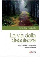 La via della debolezza - Timothy Radcliffe