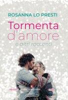 Tormenta d'amore e altri racconti - Lo Presti Rosanna