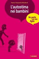 L'autostima nei bambini - France Frascarolo-Moutinot