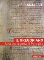 Il Gregoriano. Una scala verso il Paradiso - Aimasso Ezio