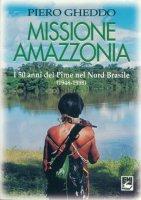 Missione Amazzonia. I 50 anni del Pime nel nord Brasile (1948-1998) - Gheddo Piero