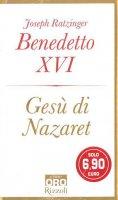 Gesù di Nazaret - Benedetto XVI (Joseph Ratzinger)