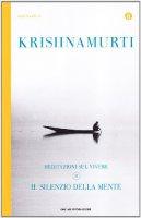 Il silenzio della mente. Meditazioni sul vivere - Krishnamurti Jiddu