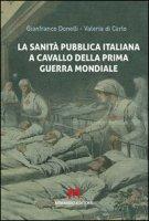 La sanità pubblica italiana negli anni a cavallo della prima guerra mondiale - Donelli Gianfranco, Di Carlo Valeria