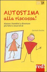Copertina di 'Autostima alla riscossa! Aiutare i bambini a diventare più felici e sicuri di sé'