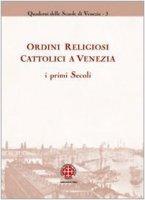 Ordini religiosi cattolici a Venezia. I primi secoli
