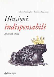 Copertina di 'Illusioni indispensabili. Aforismi incisi'