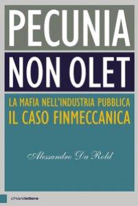 Copertina di 'Pecunia non olet. La mafia nell'industria pubblica. Il caso Finmeccanica'