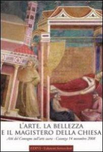 Copertina di 'L' arte, la bellezza e il magistero della Chiesa'