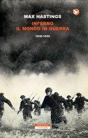 Inferno. Il mondo in guerra 1939-1945 - Max Hastings