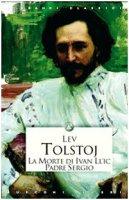 La morte di Iván Iljìc Padre Sergio - Tolstoj Lev