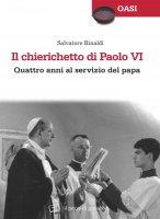 Il chierichetto di Paolo VI - Rinaldi Salvatore