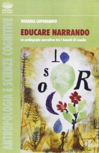 Copertina di 'Educare narrando. La pedagogia narrativa tra i banchi di scuola'