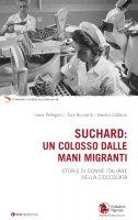 Suchard:  un colosso dalle mani migranti . Storie di donne italiane nella cioccolata . - Irene Pellegrini , Toni Ricciardi , Sandro Cattacin