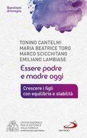 Essere padre e madre oggi - Tonino Cantelmi