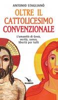 Oltre il cattolicesimo convenzionale - Antonio Staglianò
